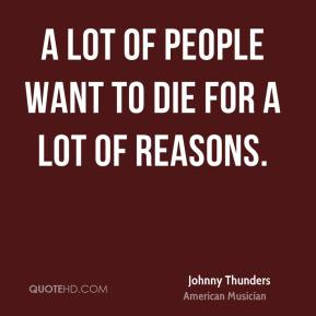 A lot of people want to die for a lot of reasons.