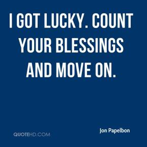 Jon Papelbon  - I got lucky. Count your blessings and move on.