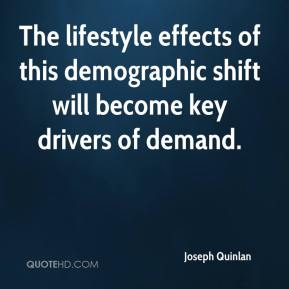 Joseph Quinlan  - The lifestyle effects of this demographic shift will become key drivers of demand.