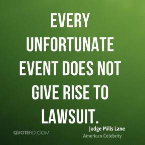 Every unfortunate event does not give rise to lawsuit.