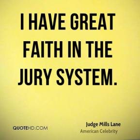 I have great faith in the jury system.