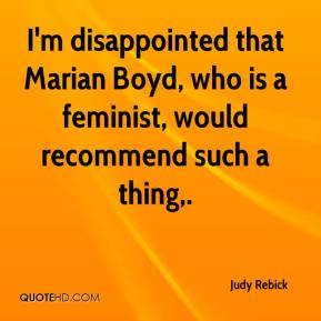 Judy Rebick  - I'm disappointed that Marian Boyd, who is a feminist, would recommend such a thing.