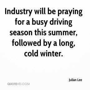 Industry will be praying for a busy driving season this summer, followed by a long, cold winter.