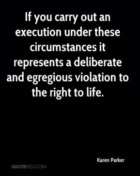 Karen Parker  - If you carry out an execution under these circumstances it represents a deliberate and egregious violation to the right to life.