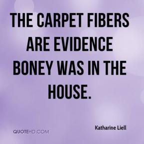 Katharine Liell  - The carpet fibers are evidence Boney was in the house.