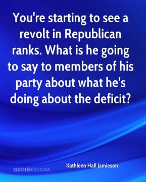 Kathleen Hall Jamieson  - You're starting to see a revolt in Republican ranks. What is he going to say to members of his party about what he's doing about the deficit?