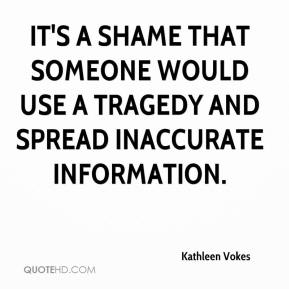 Kathleen Vokes  - It's a shame that someone would use a tragedy and spread inaccurate information.