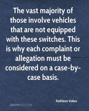 Kathleen Vokes  - The vast majority of those involve vehicles that are not equipped with these switches. This is why each complaint or allegation must be considered on a case-by-case basis.