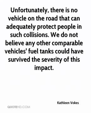 Unfortunately, there is no vehicle on the road that can adequately protect people in such collisions. We do not believe any other comparable vehicles' fuel tanks could have survived the severity of this impact.