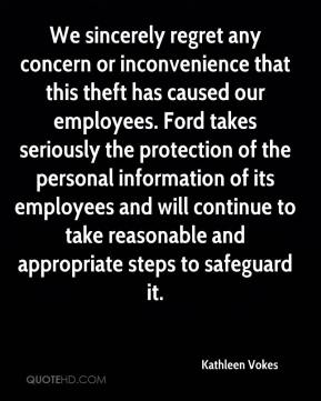 Kathleen Vokes  - We sincerely regret any concern or inconvenience that this theft has caused our employees. Ford takes seriously the protection of the personal information of its employees and will continue to take reasonable and appropriate steps to safeguard it.
