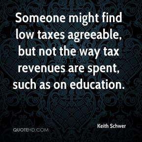Someone might find low taxes agreeable, but not the way tax revenues are spent, such as on education.