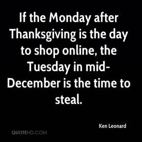 Ken Leonard  - If the Monday after Thanksgiving is the day to shop online, the Tuesday in mid-December is the time to steal.