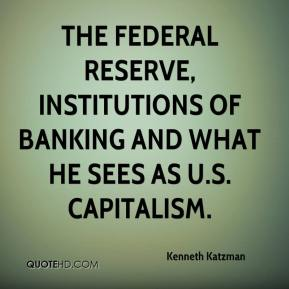 Kenneth Katzman  - The Federal Reserve, institutions of banking and what he sees as U.S. capitalism.