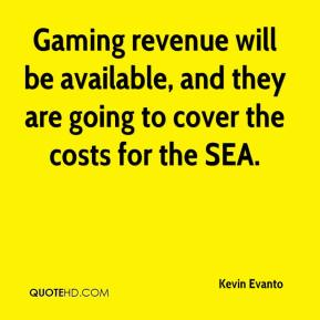 Kevin Evanto  - Gaming revenue will be available, and they are going to cover the costs for the SEA.