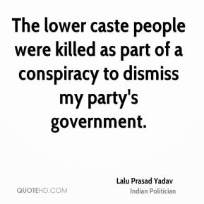Lalu Prasad Yadav - The lower caste people were killed as part of a conspiracy to dismiss my party's government.