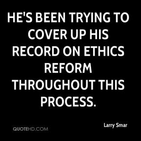 He's been trying to cover up his record on ethics reform throughout this process.