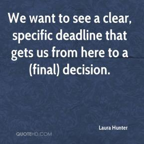 Laura Hunter  - We want to see a clear, specific deadline that gets us from here to a (final) decision.