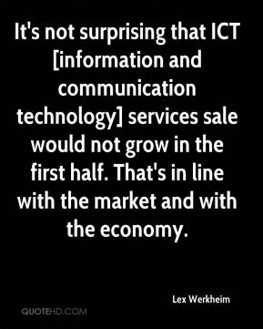 Lex Werkheim  - It's not surprising that ICT [information and communication technology] services sale would not grow in the first half. That's in line with the market and with the economy.