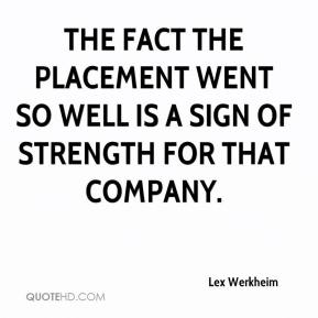 Lex Werkheim  - The fact the placement went so well is a sign of strength for that company.