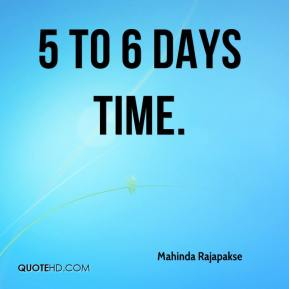 5 to 6 days time.