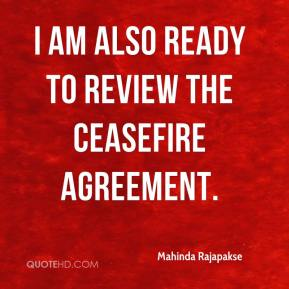 I am also ready to review the ceasefire agreement.