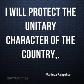 I will protect the unitary character of the country.