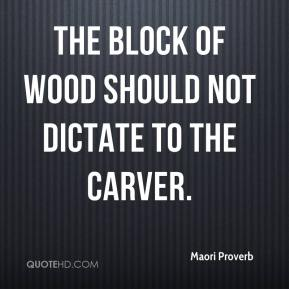 The block of wood should not dictate to the carver.