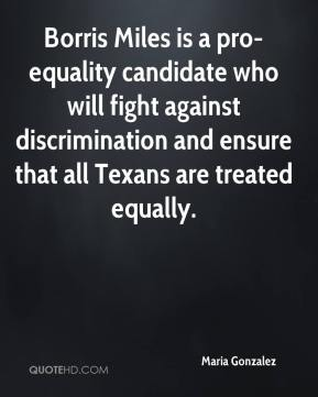 Borris Miles is a pro-equality candidate who will fight against discrimination and ensure that all Texans are treated equally.