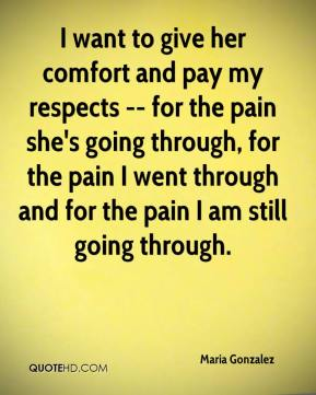 I want to give her comfort and pay my respects -- for the pain she's going through, for the pain I went through and for the pain I am still going through.