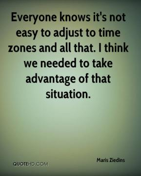 Maris Ziedins  - Everyone knows it's not easy to adjust to time zones and all that. I think we needed to take advantage of that situation.
