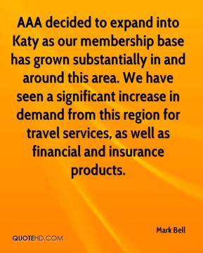 Mark Bell  - AAA decided to expand into Katy as our membership base has grown substantially in and around this area. We have seen a significant increase in demand from this region for travel services, as well as financial and insurance products.