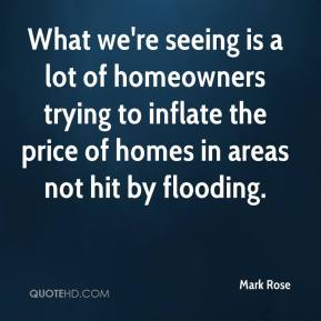 What we're seeing is a lot of homeowners trying to inflate the price of homes in areas not hit by flooding.