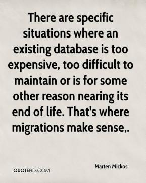 Marten Mickos  - There are specific situations where an existing database is too expensive, too difficult to maintain or is for some other reason nearing its end of life. That's where migrations make sense.