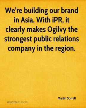 We're building our brand in Asia. With iPR, it clearly makes Ogilvy the strongest public relations company in the region.