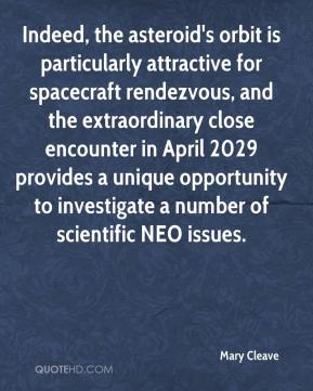 Indeed, the asteroid's orbit is particularly attractive for spacecraft rendezvous, and the extraordinary close encounter in April 2029 provides a unique opportunity to investigate a number of scientific NEO issues.