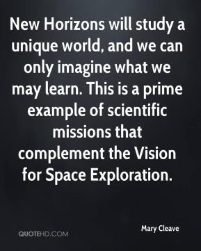 New Horizons will study a unique world, and we can only imagine what we may learn. This is a prime example of scientific missions that complement the Vision for Space Exploration.