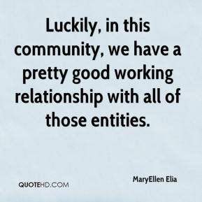 MaryEllen Elia  - Luckily, in this community, we have a pretty good working relationship with all of those entities.