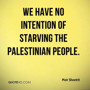 Meir Sheetrit  - We have no intention of starving the Palestinian people.
