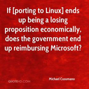 If [porting to Linux] ends up being a losing proposition economically, does the government end up reimbursing Microsoft?