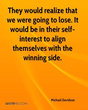 They would realize that we were going to lose. It would be in their self-interest to align themselves with the winning side.