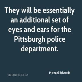 Michael Edwards  - They will be essentially an additional set of eyes and ears for the Pittsburgh police department.