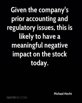 Michael Hecht  - Given the company's prior accounting and regulatory issues, this is likely to have a meaningful negative impact on the stock today.