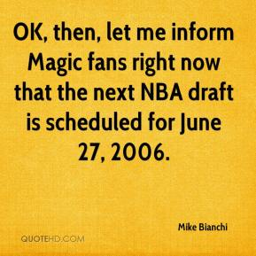 Mike Bianchi  - OK, then, let me inform Magic fans right now that the next NBA draft is scheduled for June 27, 2006.