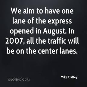 Mike Claffey  - We aim to have one lane of the express opened in August. In 2007, all the traffic will be on the center lanes.