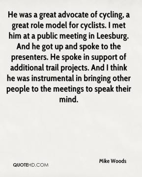 Mike Woods  - He was a great advocate of cycling, a great role model for cyclists. I met him at a public meeting in Leesburg. And he got up and spoke to the presenters. He spoke in support of additional trail projects. And I think he was instrumental in bringing other people to the meetings to speak their mind.