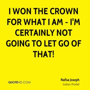 I won the crown for what I am - I'm certainly not going to let go of that!