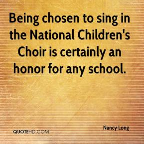 Nancy Long  - Being chosen to sing in the National Children's Choir is certainly an honor for any school.