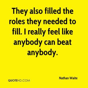 Nathan Waite  - They also filled the roles they needed to fill. I really feel like anybody can beat anybody.