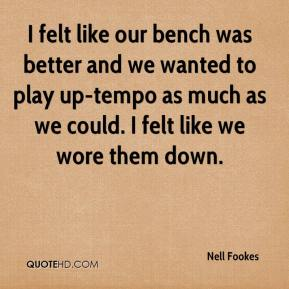 Nell Fookes  - I felt like our bench was better and we wanted to play up-tempo as much as we could. I felt like we wore them down.