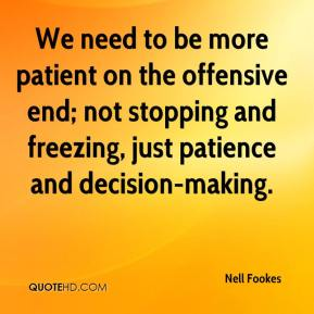 Nell Fookes  - We need to be more patient on the offensive end; not stopping and freezing, just patience and decision-making.